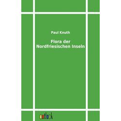 Flora der Nordfriesischen Inseln als Buch von Paul Knuth