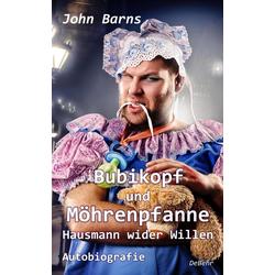 Bubikopf und Möhrenpfanne - Hausmann wider Willen - Autobiografie: eBook von John Barns