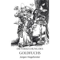 Die Versuchung des Goldfuchs als Buch von Jürgen Hogeforster