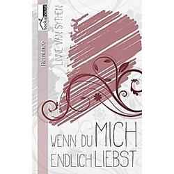 Wenn du mich endlich liebst .... Linne van Sythen  - Buch