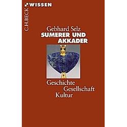 Sumerer und Akkader. Gebhard J. Selz  - Buch