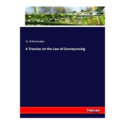 A Treatise on the Law of Conveyancing. W. B Martindale  - Buch