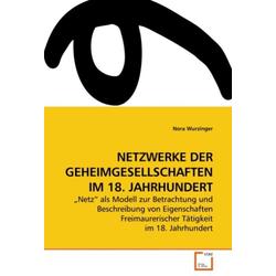 NETZWERKE DER GEHEIMGESELLSCHAFTEN IM 18. JAHRHUNDERT als Buch von Nora Wurzinger