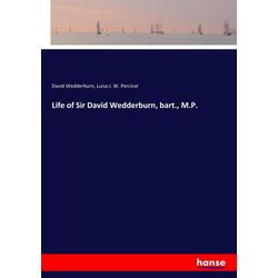 Life of Sir David Wedderburn bart. M.P. als Buch von David Wedderburn/ Luisa J. W. Percival