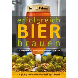 erfolgreich Bier brauen als Buch von John J. Palmer