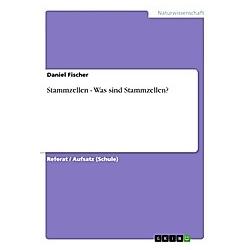 Stammzellen - Was sind Stammzellen?. Daniel Fischer  - Buch