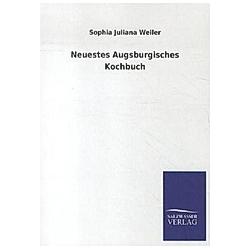 Neuestes Augsburgisches Kochbuch. Sophia J. Weiler  - Buch
