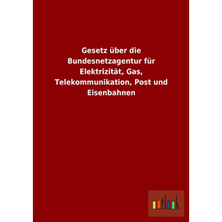 Gesetz über die Bundesnetzagentur für Elektrizität Gas Telekommunikation Post und Eisenbahnen als Buch von