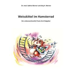 Weisskittel im Hamsterrad als Buch von Jörg H. Werner