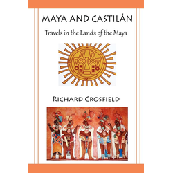 Maya and Castil Ntravels in the Lands of the Maya als Taschenbuch von Richard Crosfield