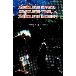 Absolute Space Absolute Time & Absolute Motion als Buch von Peter F. Erickson