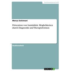 Prävention von Suizidalität. Möglichkeiten durch Diagnostik und Therapieformen: eBook von Menua Soleimani