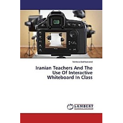 Iranian Teachers And The Use Of Interactive Whiteboard In Class. Morteza Bakhtiarvand  - Buch