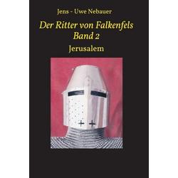 Der Ritter von Falkenfels Band 2 als Buch von Jens - Uwe Nebauer