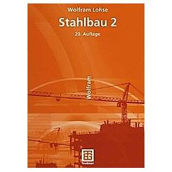 Stahlbau 2. Wolfram Lohse  - Buch