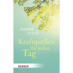 Kraftquellen für jeden Tag: Buch von Pierre Stutz