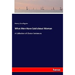 What Men Have Said about Woman. Henry Southgate  - Buch