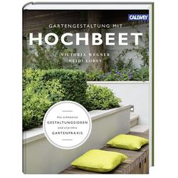Gartengestaltung mit Hochbeet als Buch von Victoria Wegner/ Heidi Lorey