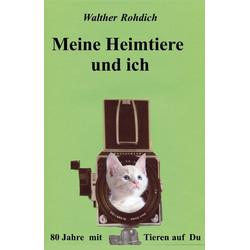 Meine Heimtiere und ich als Buch von Walther Rohdich