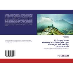 Cyclosporine A reverses immunoendocrine damages induced by ketoconazole als Buch von Kamilia Guedri/ Hacène Frih