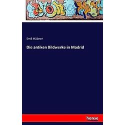 Die antiken Bildwerke in Madrid. Emil Hübner  - Buch