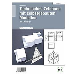 Lösungen Technisches Zeichnen mit selbstgebauten Modellen. Peter Deinhard  - Buch