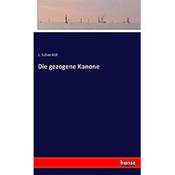 Die gezogene Kanone. J. Schmölzl  - Buch