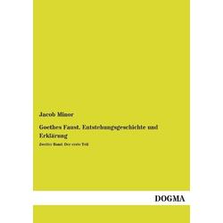 Goethes Faust. Entstehungsgeschichte und Erklärung als Buch von Jacob Minor