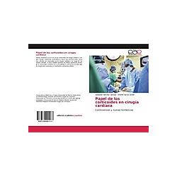 Papel de los corticoides en cirugía cardíaca. Sebastián Sánchez Cánovas  Antonio García Candel  - Buch