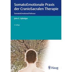 SomatoEmotionale Praxis der CranioSacralen Therapie: Buch von John E. Upledger