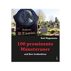 100 prominente Münsteraner und ihre Grabstätten. Karl Hagemann  - Buch