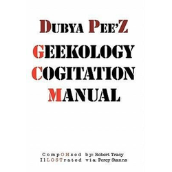 Dubya Pee'z Geekology Cogitation Manual als Buch von Robert Tracy