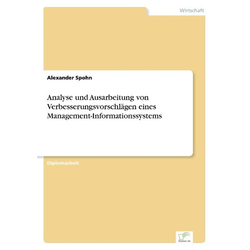 Analyse und Ausarbeitung von Verbesserungsvorschlägen eines Management-Informationssystems als Buch von Alexander Spohn
