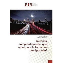 La chimie computationnelle  quel ajout pour la formation des époxydes?. Mohamed Tabyaoui  Zouhair Lakbaibi  - Buch