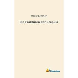 Die Frakturen der Scapula. Moritz Lenzner  - Buch