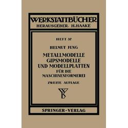 Metallmodelle Gipsmodelle und Modellplatten für die Maschinenformerei: eBook von H. Jung