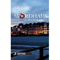 Das Mordhaus im Kaiserbad. Elke Pupke  - Buch