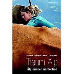 Traum Alp. Daniela Schwegler  - Buch