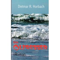 Der Ölfresser als Buch von Dietmar R. Horbach