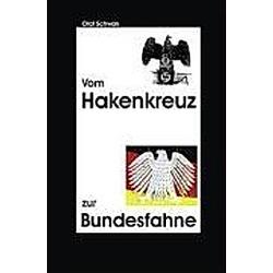 Vom Hakenkreuz zur Bundesfahne. Olaf Schwan  - Buch