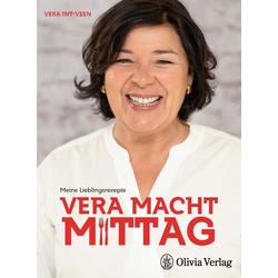 Vera macht Mittag. Meine Lieblingsrezepte Vera Int-Veen: Buch von Vera Int-Veen