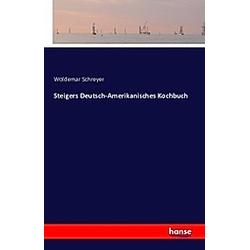 Steigers Deutsch-Amerikanisches Kochbuch