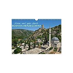 Kreuz und quer durch Bosnien-Herzegowina (Wandkalender 2021 DIN A4 quer)