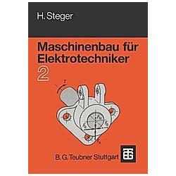 Maschinenbau für Elektrotechniker: Tl.2 Maschinenbau für Elektrotechniker - Buch