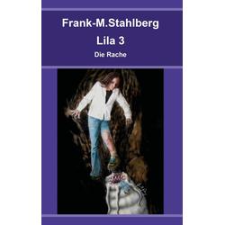 Lila 3 - Die Rache als Buch von Frank-M. Stahlberg