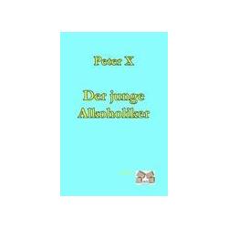 Der Junge Alkoholiker als Buch von Peter X