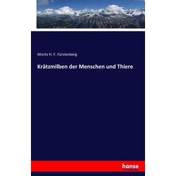 Krätzmilben der Menschen und Thiere als Buch von Moritz H. F. Fürstenberg