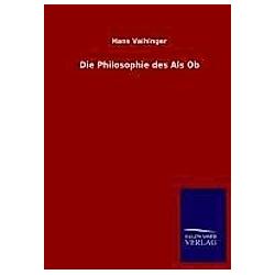 Die Philosophie des Als Ob. Hans Vaihinger  - Buch