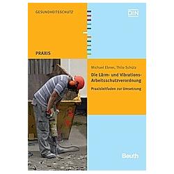 Die Lärm- und Vibrations-Arbeitsschutzverordnung  m. CD-ROM. Michael Ebner  - Buch