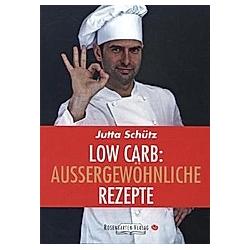 Low Carb: Außergewöhnliche Rezepte